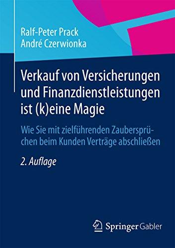 Download Verkauf von Versicherungen und Finanzdienstleistungen ist (k)eine Magie: Wie Sie mit zielführenden Zaubersprüchen beim Kunden Verträge abschließen (German Edition) Pdf
