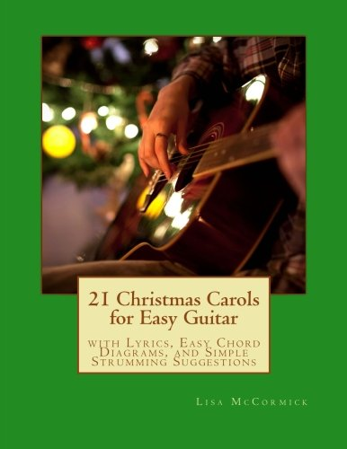 21 Christmas Carols for Easy Guitar: with Lyrics, Easy Chord Charts, and Simple Strumming Suggestions