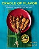 Cradle of Flavor: Home Cooking From the Spice Islands of Indonesia, Singapore, and Malaysia: Home Cooking from the Spice Islands of Indonesia, Malaysia and Singapore