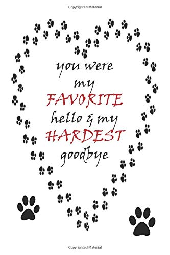 You Were My Favorite Hello My Hardest Goodbye Dog Loss Journal Grief Notebook To Write In Lined Pages Remember Your Pet In A Special Way Always Side For Men Women