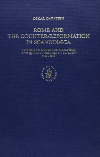 Rome and the Counter-Reformation in Scandinavia: The Age of Gustavus Adolphus and Queen Christina of Sweden, 1622-1656 (Studies in the History of ... the History of Christian Traditions) (v. 4) ()