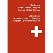 The Swiss-German to English Dictionary / Wörterbuch Schweizerdeutsch-Deutsch-Englisch: 1.600 Words Swiss-German to English + English to Swiss-German - ... speak their Words easily (German Edition)
