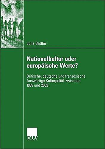 Book Nationalkultur oder europäische Werte?: Britische, deutsche und französische Auswärtige Kulturpolitik zwischen 1989 und 2003 (German Edition)