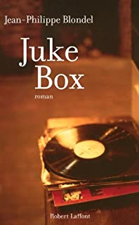 Juke-box : roman, Blondel, Jean-Philippe