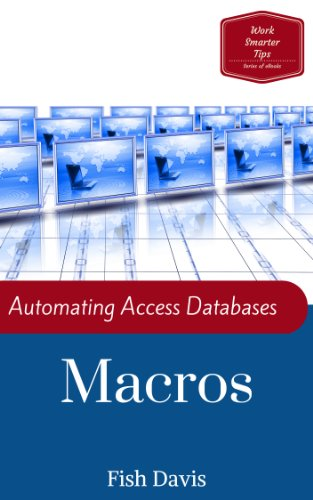Automating Access Databases with Macros (Work Smarter Tips Book 3)