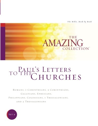 Paul's Letters to the Churches: Romans, 1 Corinthians, 2 Corinthians, Galatians, Ephesians, Philippians, Colossians, 1 Thessalonians, and 2 The Bible, Book by Book (Volume 9)