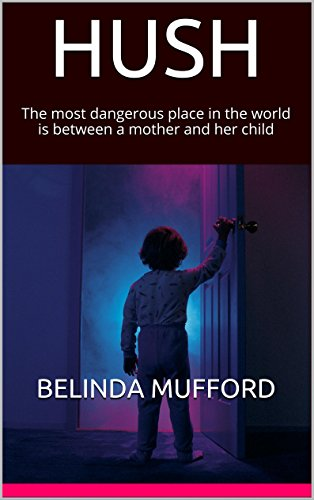 HUSH The Most Dangerous Place In The World Is Between A Mother And Her Child pdf epub download ebook