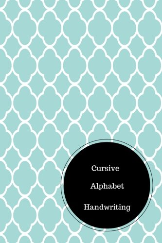 Cursive Alphabet Handwriting: Practice Sheets For Cursive Writing. Handy 6 in by 9 in Notebook Journal . A B C in Uppercase &  Lower Case. Dotted, With Arrows And Plain