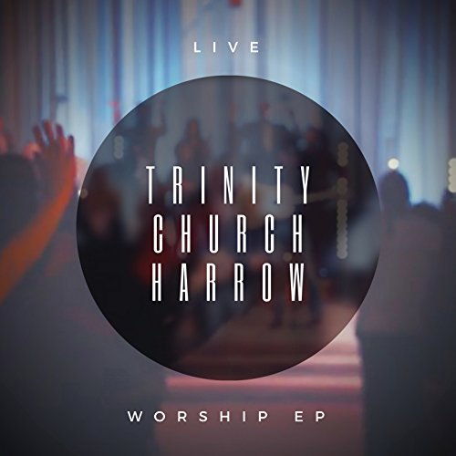 Trinity Church Harrow - Trinity Church Harrow [Live] (2018)