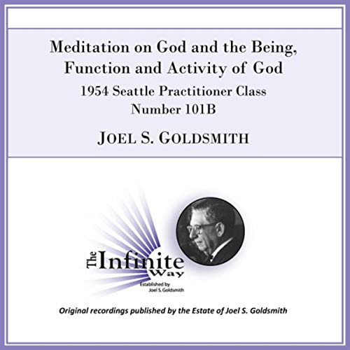 Meditation on God and the Being, Function and Activity of God (1954 Seattle Practitioner Class, Number 101b) [Live]