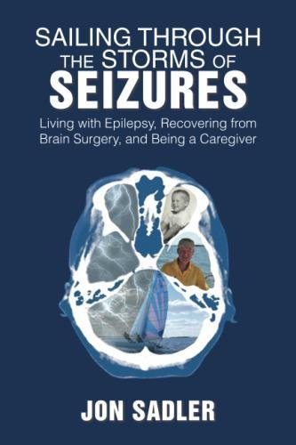 Sailing Through the Storms of Seizures: Living with Epilepsy, Recovering from Brain Surgery, and Being a Caregiver