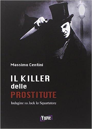 Il killer delle prostitute. Indagine su Jack lo Squartatore