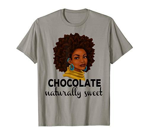 (Chocolate -Naturally Sweet-Proud-Black Woman T shirt Gift )