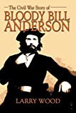 img - for The Civil War Story of Bloody Bill Anderson by Larry Wood (1-Jul-2003) Paperback book / textbook / text book