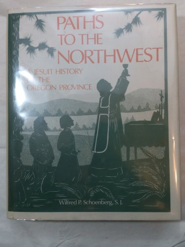 Paths to the Northwest a Jesuit History (A Campion book)