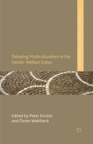 Debating Multiculturalism in the Nordic Welfare States (Palgrave Politics of Identity and Citizenship Series)