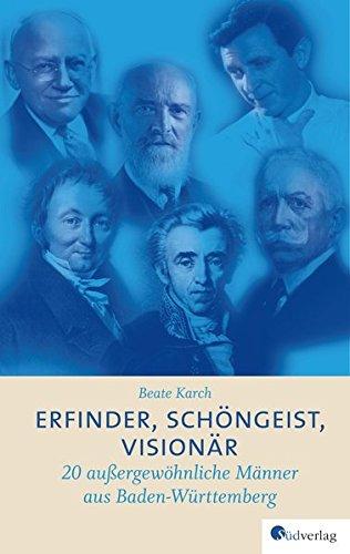 Erfinder, Schöngeist, Visionär: 20 außergewöhnliche Männer aus Baden-Württemberg Gebundenes Buch – 4. April 2016 Beate Karch Schöngeist Südverlag 3878000340