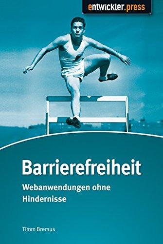 Barrierefreiheit: Webanwendungen ohne Hindernisse Taschenbuch – 28. März 2013 Timm Bremus Entwickler Press 3868020950 Digital