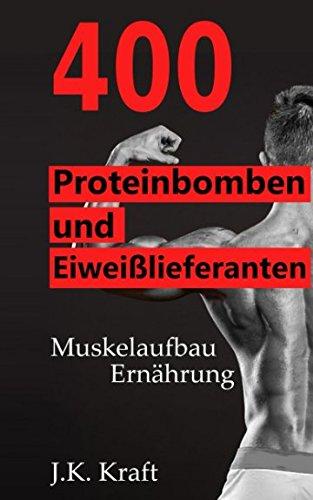 Muskelaufbau Ernährung - 400 Proteinbomben und Eiweißlieferanten: Die Lebensmittel-Liste