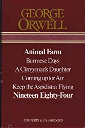 George Orwell: Animal Farm; Burmese Days; a Clergyman's Daughjter; Coming Up for Air; Keep the Aspidistra Flying; Nineteen Eighty-four