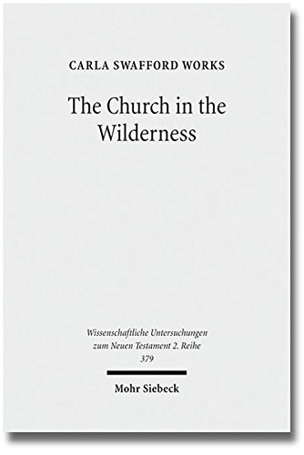 The Church in the Wilderness: Paul's Use of Exodus Traditions in 1 Corinthians (Wissenschaftliche Untersuchungen Zum Neu