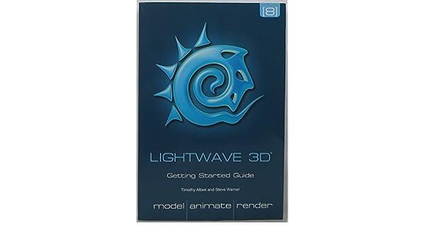 lightwave 3d getting started guide timothy albee steve warner rh amazon com LightWave 3D Crack Lightwave 3D Software