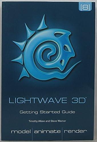 lightwave 3d getting started guide timothy albee steve warner rh amazon com NewTek LightWave Modeler Creation Guide LightWave 3D Models