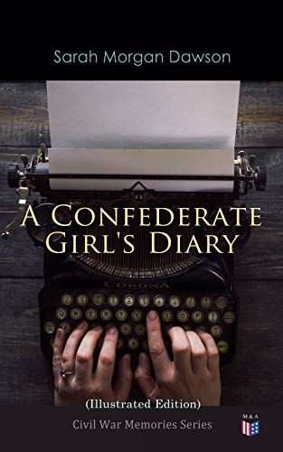 A Confederate Girl's Diary (Illustrated Edition): Civil War Memories Series