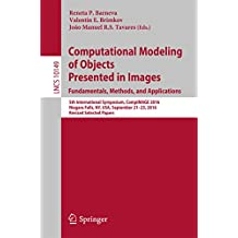 Computational Modeling of Objects Presented in Images. Fundamentals, Methods, and Applications: 5th International Symposium, CompIMAGE 2016, Niagara Falls, ... Papers (Lecture Notes in Computer Science)