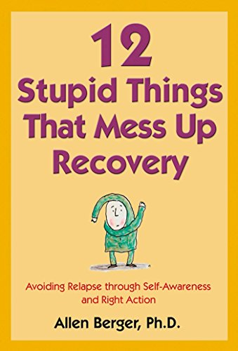 12 Stupid Things That Mess Up Recovery: Avoiding Relapse through Self-Awareness and Right ()