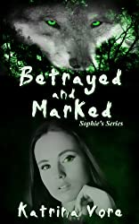 Betrayed and Marked (Sophie's Series Book 1)