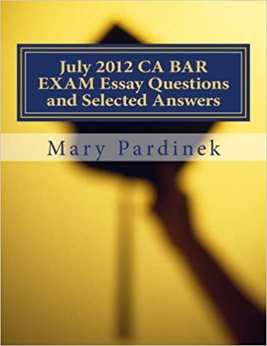 July  Ca Bar Exam Essay Questions And Selected Answers Essay  July  Ca Bar Exam Essay Questions And Selected Answers Essay Questions  And Selected Answers Ca Bar Exams Volume  Mary T Pardinek