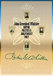 John Greenleaf Whittier – EDITOR POLITICIAN ABOLITIONIST POET