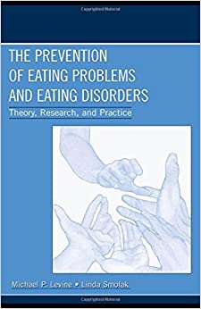 The Prevention of Eating Problems and Eating Disorders: Theory, Research, and Practice