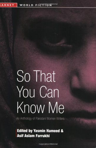 So That You Can Know Me: An Anthology of Pakistani Women Writers (Garnet World Fiction Series)