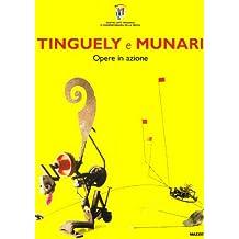 Tinguely e Munari. Opere in azione. Ediz. italiana e inglese