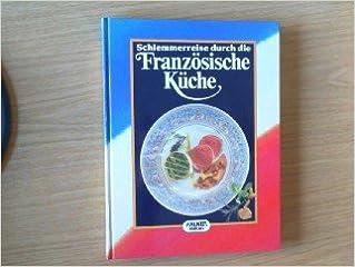 Schlemmerreise Durch Die Franzosische Kuche Amazon De Heinz H