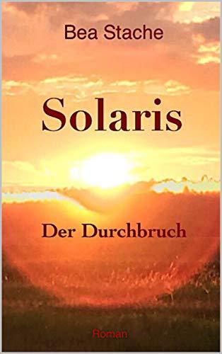 Solaris - Der Durchbruch: Liebesdrama after Apokalypse (German Edition)