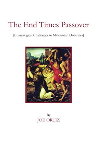 The End Times Passover: (Etymological Challenges to Millenarian Doctrines) by Joseph Ortiz (2006-11-02)