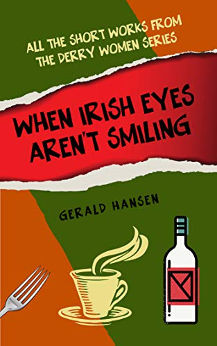 - When Irish Eyes Aren't Smiling: All The Short Works From The Derry Women Series