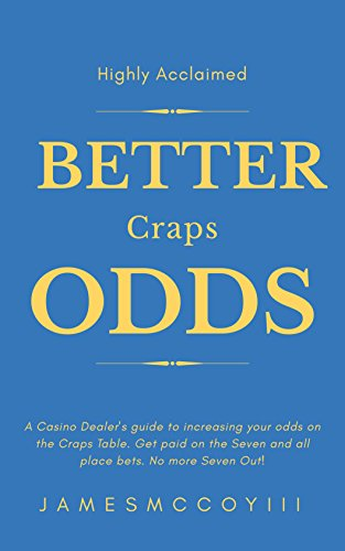 Better Craps Odds: A Casino Dealer's guide to increasing your odds on the Craps Table