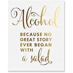 Alcohol Because No Great Story Ever Began With A Salad Gold Foil Print Wedding Celebration Reception Signage Bar Cart Sign Beer Drinks Party 5 inches x 7 inches B37