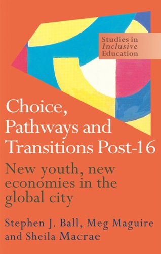 Download Choice, Pathways and Transitions Post-16: New Youth, New Economies in the Global City (Studies in Inclusive Education Series) Pdf