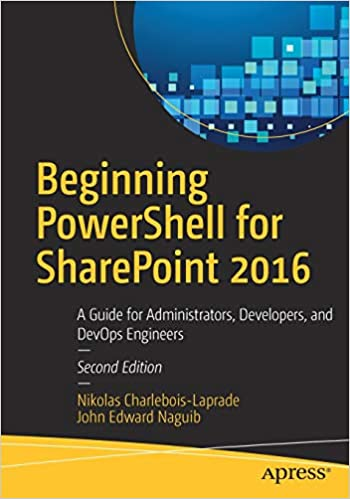 Beginning PowerShell for SharePoint 2016: A Guide for ...