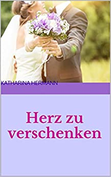 herz zu verschenken german edition ebook katharina hermann kindle store. Black Bedroom Furniture Sets. Home Design Ideas