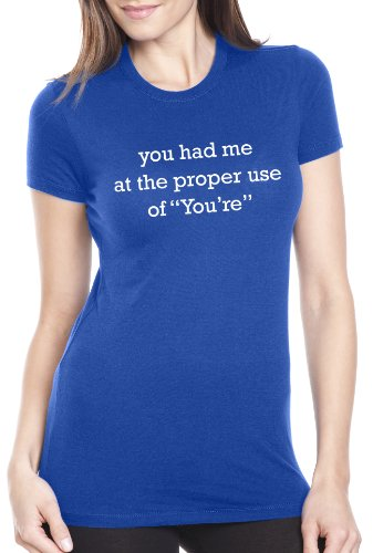 Women's You Had Me at the Proper Use of You're T-Shirt Funny Grammar Shirt L