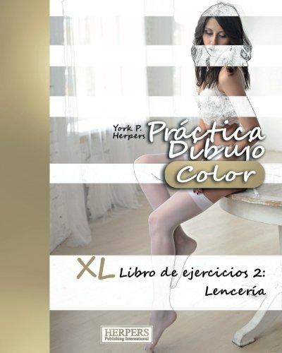 Practica Dibujo [Color] - XL Libro de ejercicios 2: Lenceria (Volume 2) (Spanish Edition) [York P. Herpers] (Tapa Blanda)