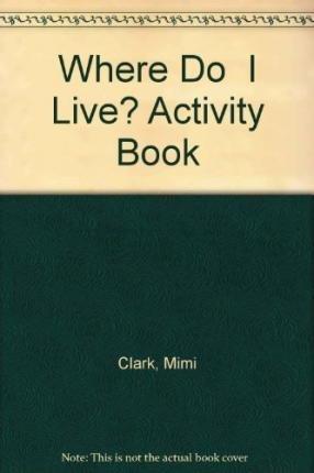 Where Do I Live Activity Book Where Do I Live Clark Mimi Maneer Sally 9781862153608 Amazon Com Books Perfect holiday gifts for home and school! amazon com