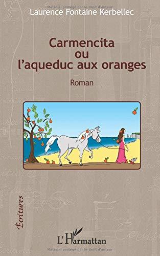 Read Online Carmencita ou l'aqueduc aux oranges: Roman (French Edition) ebook