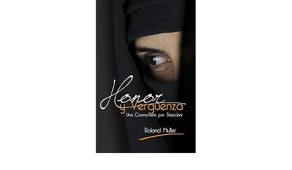 Honor y Vergüenza: Una cosmovisión por descubrir eBook: Roland Muller, Marvel Landaverde, Natasha Dancy: Amazon.es: Tienda Kindle